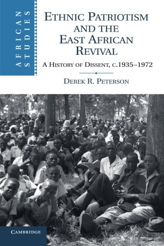 9781107636965: Ethnic Patriotism and the East African Revival: A History of Dissent, c.1935-1972 (African Studies)