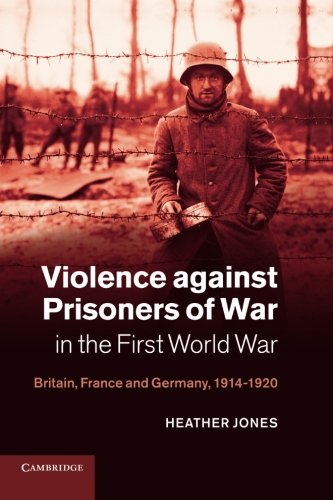 Violence against Prisoners of War in the First World War: Britain, France and Germany, 1914-1920 (...