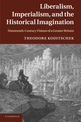 9781107638273: Liberalism, Imperialism, and the Historical Imagination: Nineteenth-Century Visions of a Greater Britain