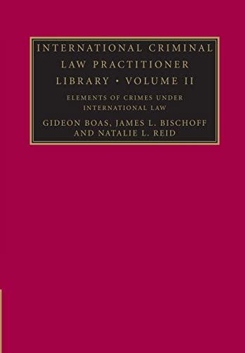 9781107639027: International Criminal Law Practitioner Library: Volume 2, Elements of Crimes under International Law (The International Criminal Law Practitioner)