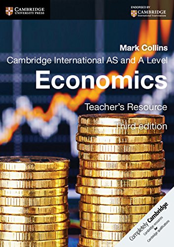 Cambridge International AS and A Level Economics Teacher s Resource CD-ROM: Mark Collins