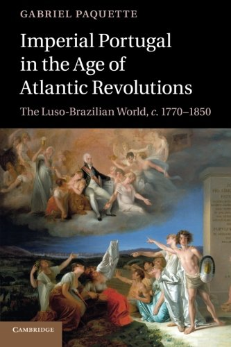9781107640764: Imperial Portugal in the Age of Atlantic Revolutions: The Luso-Brazilian World, c.1770-1850