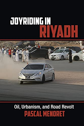 9781107641952: Joyriding in Riyadh: Oil, Urbanism, and Road Revolt (Cambridge Middle East Studies)