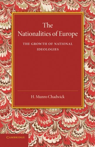 The Nationalities of Europe and the Growth of National Ideologies: Chadwick, H. Munro