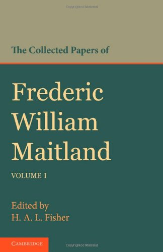 9781107642942: The Collected Papers of Frederic William Maitland: Volume 1