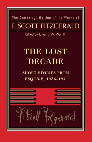 9781107643086: Fitzgerald: The Lost Decade: Short Stories from Esquire, 1936-1941 (The Cambridge Edition of the Works of F. Scott Fitzgerald)