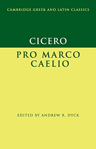 Cicero: Pro Marco Caelio (Cambridge Greek and Latin Classics): Cicero, Marcus Tullius