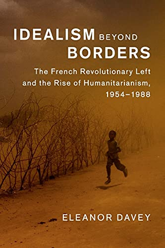 9781107644045: Idealism beyond Borders: The French Revolutionary Left and the Rise of Humanitarianism, 1954-1988 (Human Rights in History)
