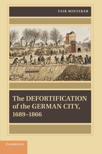 "The Defortification of the German City, 1689â€""1866: YAIR MINTZKER"