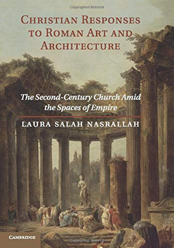 9781107644991: Christian Responses to Roman Art and Architecture: The Second-Century Church amid the Spaces of Empire