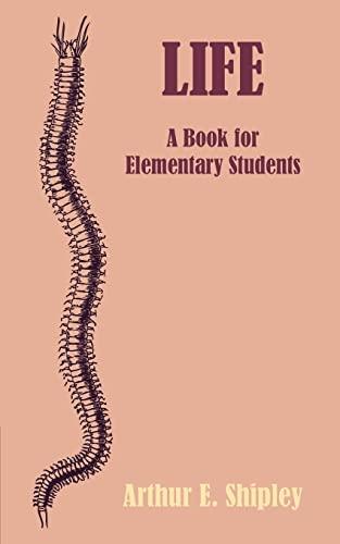Life: A Book for Elementary Students: Arthur E. Shipley