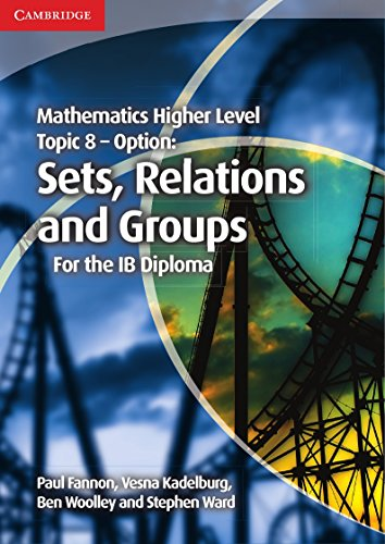 Mathematics Higher Level for the IB Diploma Option Topic 8 Sets, Relations and Groups: Fannon, Paul...