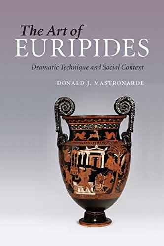 The Art of Euripides: Dramatic Technique and Social Context: Mastronarde, Donald J.