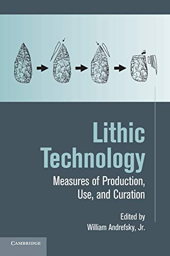 Lithic Technology: Measures of Production, Use and Curation: William Andrefsky