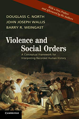 Violence and Social Orders: A Conceptual Framework for Interpreting Recorded Human History: North, ...