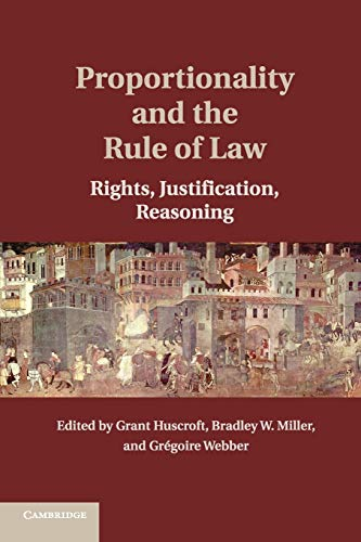 9781107647954: Proportionality and the Rule of Law: Rights, Justification, Reasoning