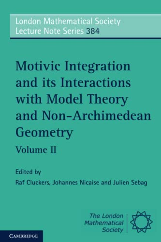9781107648814: Motivic Integration and its Interactions with Model Theory and Non-Archimedean Geometry: Volume 2 (London Mathematical Society Lecture Note Series)