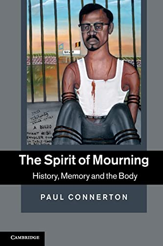 The Spirit of Mourning: History, Memory and the Body: Connerton, Paul