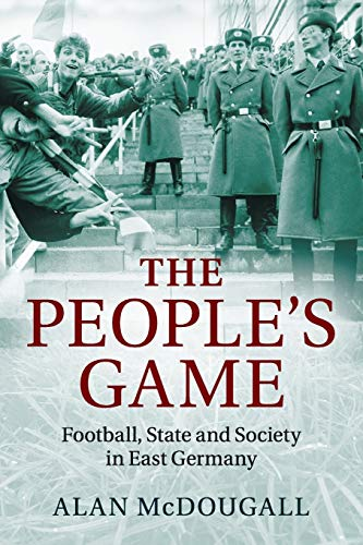9781107649712: The People's Game: Football, State and Society in East Germany