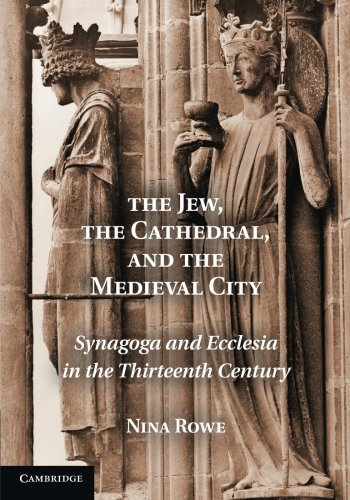 9781107649989: The Jew, the Cathedral and the Medieval City: Synagoga and Ecclesia in the Thirteenth Century