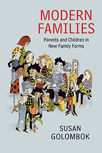 Modern Families: Parents and Children in New Family Forms: Golombok, Susan