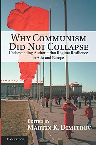 9781107651135: Why Communism Did Not Collapse: Understanding Authoritarian Regime Resilience in Asia and Europe