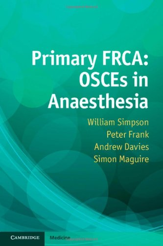 Primary FRCA: OSCEs in Anaesthesia (Paperback): William Simpson, Dr.