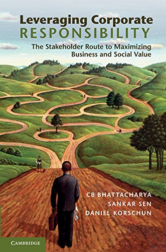 Leveraging Corporate Responsibility: The Stakeholder Route to: C.B. Bhattacharya, Sankar
