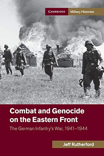 Combat and Genocide on the Eastern Front: The German Infantry's War, 1941-1944 (Cambridge ...