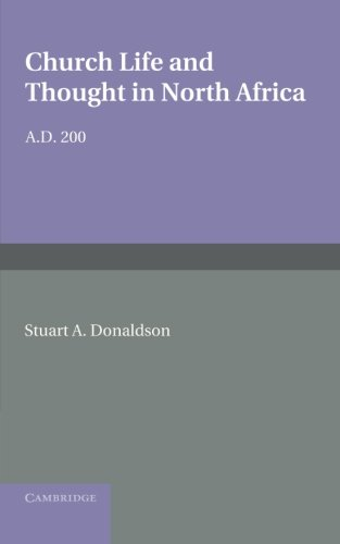 Church Life and Thought in North Africa A.D. 200: Stuart A. Donaldson