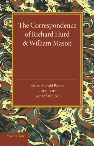 The Correspondence of Richard Hurd and William Mason: And Letters of Richard Hurd to Thomas Gray