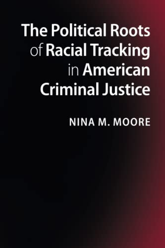9781107654884: The Political Roots of Racial Tracking in American Criminal Justice