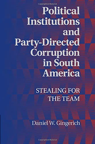 9781107656093: Political Institutions and Party-Directed Corruption in South America: Stealing for the Team (Political Economy of Institutions and Decisions)