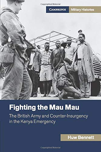 9781107656246: Fighting the Mau Mau: The British Army and Counter-Insurgency in the Kenya Emergency (Cambridge Military Histories)