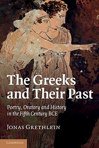 9781107656284: The Greeks and their Past: Poetry, Oratory and History in the Fifth Century BCE