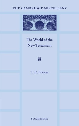 The World of the New Testament: T. R. Glover