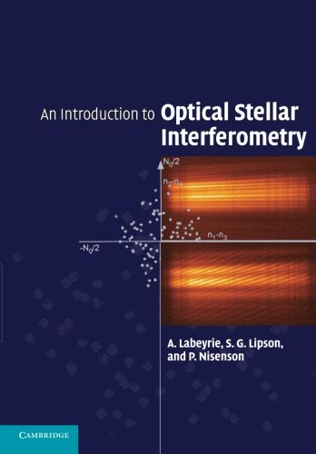 An Introduction to Optical Stellar Interferometry (Paperback): Antoine Labeyrie, S.G.