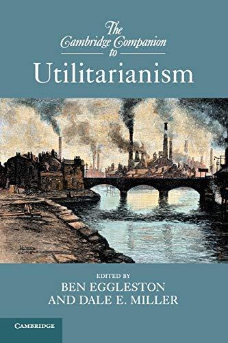 The Cambridge Companion to Utilitarianism (Cambridge Companions to Philosophy): Dale E. Miller PhD