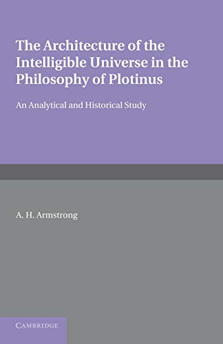 9781107656734: The Architecture of the Intelligible Universe in the Philosophy of Plotinus: An Analytical and Historical Study