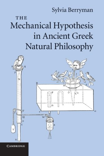 The Mechanical Hypothesis in Ancient Greek Natural Philosophy: Sylvia Berryman