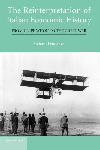 The Reinterpretation of Italian Economic History: From Unification to the Great War: Fenoaltea, ...