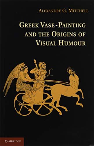 Greek Vase-Painting and the Origins of Visual Humour (Paperback): Alexandre G. Mitchell