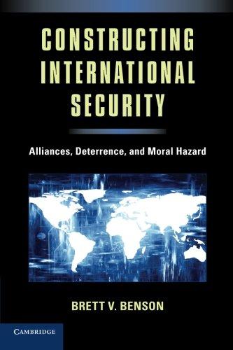 Constructing International Security: Alliances, Deterrence, and Moral Hazard: Brett V. Benson
