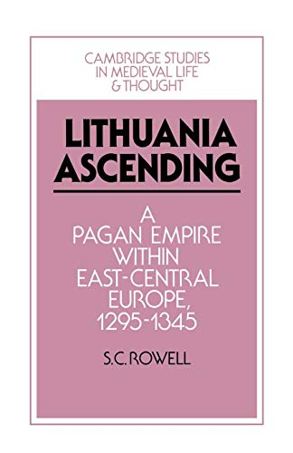 9781107658769: Lithuania Ascending: A Pagan Empire within East-Central Europe, 1295–1345 (Cambridge Studies in Medieval Life and Thought: Fourth Series)