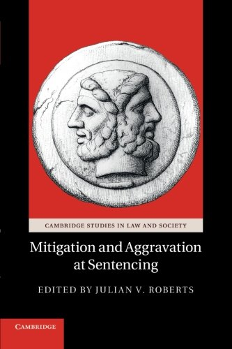 9781107659988: Mitigation and Aggravation at Sentencing (Cambridge Studies in Law and Society)