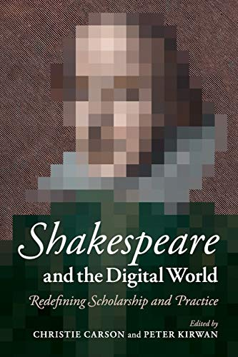 9781107660786: Shakespeare and the Digital World: Redefining Scholarship and Practice
