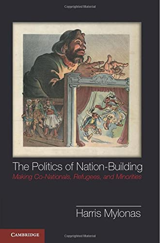 9781107661998: The Politics of Nation-Building: Making Co-Nationals, Refugees and Minorities