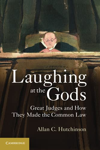 Laughing at the Gods: Great Judges and How They Made the Common Law: Hutchinson, Allan C.