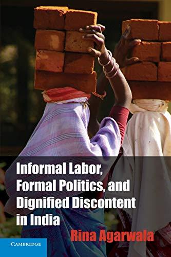 Informal Labor, Formal Politics & Dignified Discontent in India (Cambridge Studies in ...