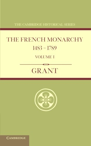 The French Monarchy 1483-1789: Grant, A. J.